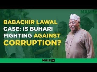 Does the recent sack of Babachir Lawal confirm Buhari's fight against corruption?