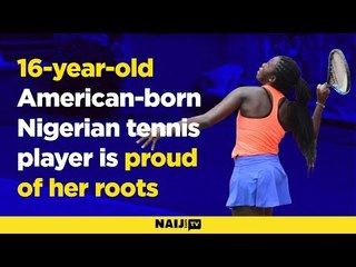 16-year-old American-born Nigerian tennis player is proud of her roots