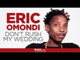 Eric Omondi talks about his wedding and why we should wait
