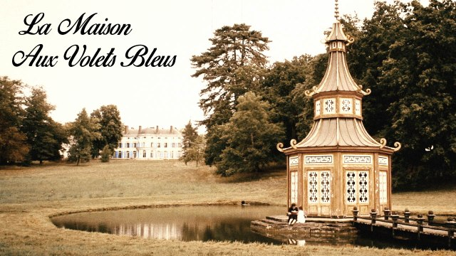 La Maison Aux Volets Bleus  ⬬  Clip