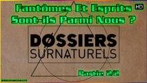 Fantômes Et Esprits : Sont-ils Parmi Nous ? - Dossiers Surnaturels (partie 2)