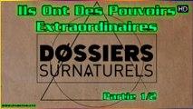 Ils Ont Des Pouvoirs Extraordinaires - Dossiers Surnaturels (Partie 1)