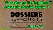 Fantômes Et Esprits : Sont-ils Parmi Nous ?- Dossiers Surnaturels Ep4 (partie 1)
