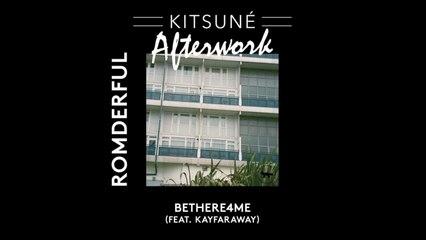ROMderful (ft. Kayfaraway) - BeThere4Me | Kitsuné Afterwork, Vol. 1