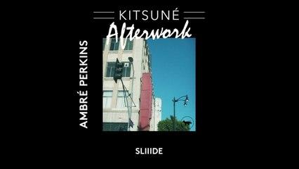 Ambré Perkins - SLIIIDE | Kitsuné Afterwork, Vol. 1