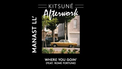 Manast LL' (ft. Rome Fortune) - Where You Goin' | Kitsuné Afterwork, Vol. 1