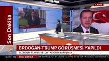 #SONDAKİKA Cumhurbaşkanı Erdoğan, ABD Başkanı Trump ile görüştü