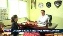 Lisensya ni Maria Isabel Lopez, kinansela ng LTO