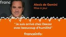"""Alexis de Gemini :""""Je suis arrivé chez Deezer avec beaucoup d'humilité"""""""