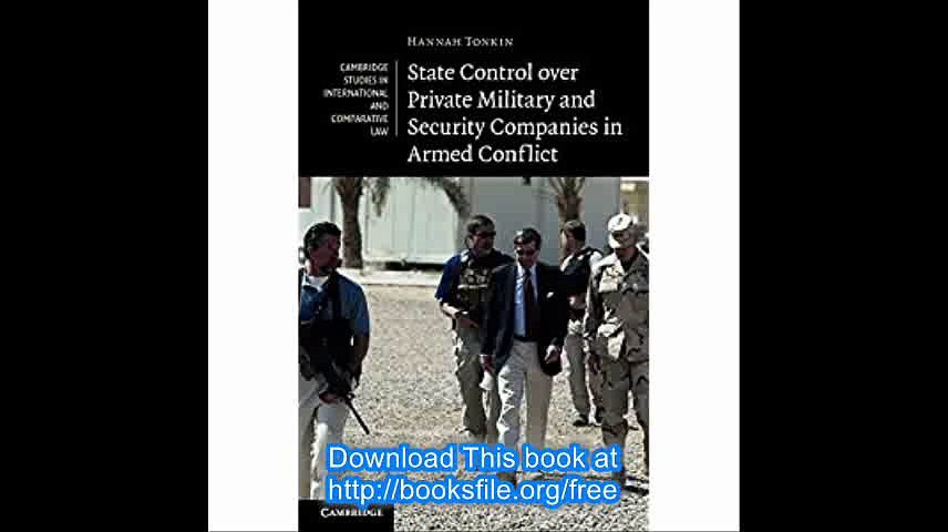 State Control over Private Military and Security Companies in Armed Conflict (Cambridge Studies in International and Com