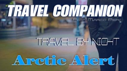 Travel Companion Ft. Marco Pieri - Arctic Alert - Travel By Night