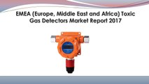 EMEA (Europe, Middle East and Africa) Toxic Gas Detectors Market Report 2017