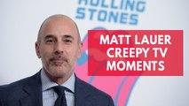 Matt Lauer's creepy TV moments
