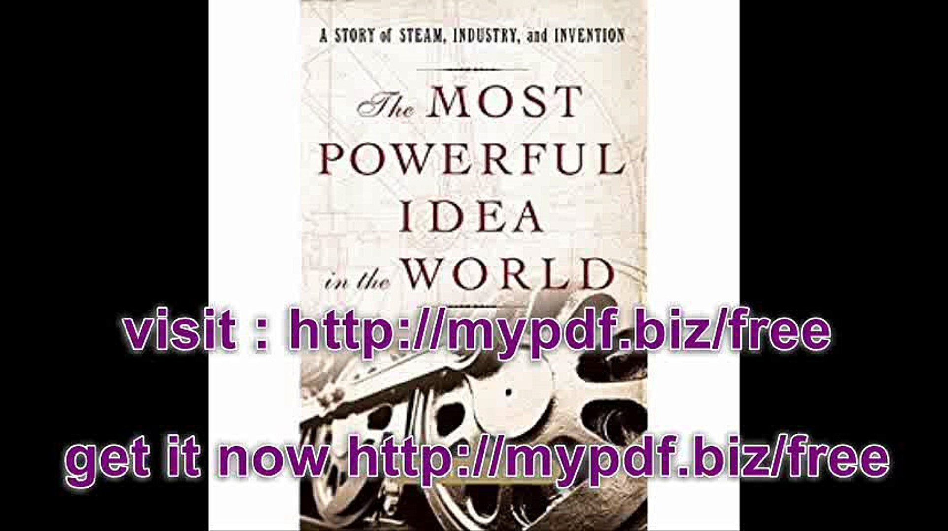 The Most Powerful Idea in the World A Story of Steam, Industry, and Invention�� [MOST POWERFUL I