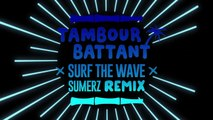 Tambour Battant - Surf the Wave (ft. Noble Society) [Sumerz Remix]