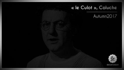 """Bon Entendeur, """"le Culot"""", Coluche, Autumn 2017"""