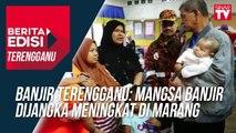 Banjir Terengganu: Mangsa banjir dijangka meningkat di Marang