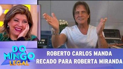 Roberto Carlos manda recado especial para a cantora Roberta Miranda
