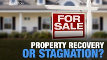 BEHIND THE STORY: Property: headed for recovery or stagnation?