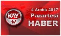 4 Aralık 2017 Kay Tv Haber
