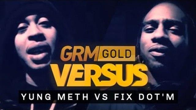 #GRMGOLD: Yung Meth vs Fix Dot'M [GRM DAILY]
