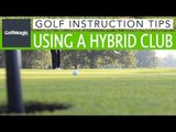 Golf Instruction Tips #4: How to use a hybrid club around the greens