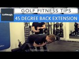 Golf Fitness Series: Tip 3 - 45 degree back extension