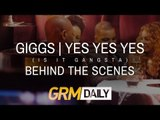 Giggs - (Is It Gangsta) Yes Yes Yes  ,  Behind The Scenes [GRM DAILY]