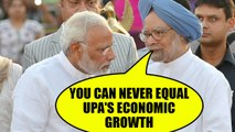 Manmohan Singh says Modi Government cannot equal UPA's economic growth | Oneindia News
