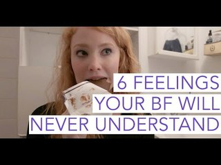 6 Feelings your Boyfriend Will NEVER Understand | CoupleThing