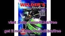 Welder's Handbook, RevisedHP1513 A Guide to Plasma Cutting, Oxyacetylene, ARC, MIG and TIG Welding