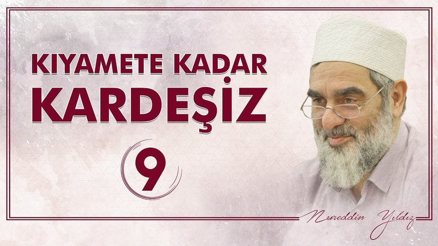 9) Kıyamete Kadar Kardeşiz [9] - Sosyal Doku Vakfı - Nureddin YILDIZ