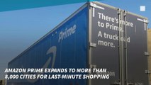 Amazon Prime Expands to More Than 8,000 Cities For Last-Minute Shopping