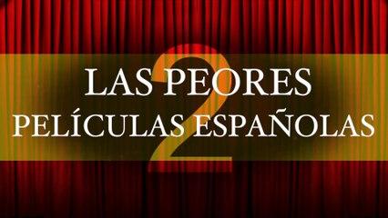 LAS PEORES PELIS ESPAÑOLAS