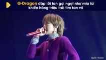 G-Dragon đáp lời fan gọi ngọt như mía lùi khiến hàng triệu trái tim tan vỡ
