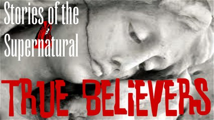 True Believers | Interviews at the ParaCons | Stories of the Supernatural
