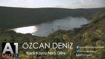 Özcan Deniz - Kara Köprü Narlı Dere