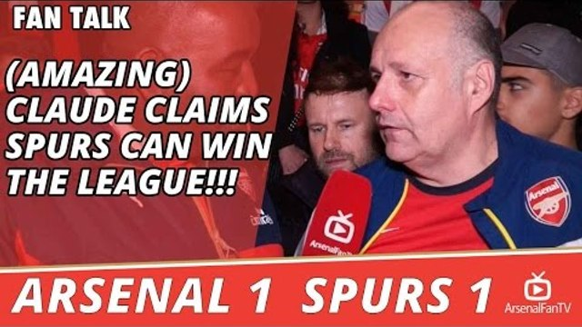 (Amazing) Claude Claims Spurs Can Win The League!!! | Arsenal 1 Spurs 1