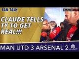 Claude Tells TY To GET REAL!!!   | Man Utd 3 Arsenal 2
