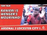 Ranieri Is Wenger's Mourinho!  | Arsenal 2 Leicester City 1