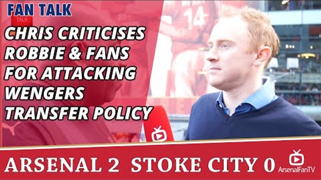Chris Criticises Robbie & Fans For Attacking Wengers Transfer Policy | Arsenal 2 Stoke 0