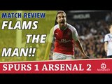 Flams The Man!! | Match Review | Spurs 1 Arsenal 2