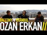 OZAN ERKAN - SIR (BalconyTV)