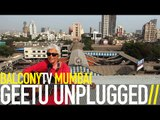 GEETU UNPLUGGED - FEEL THE SUN (BalconyTV)