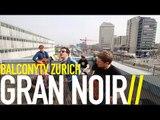 GRAN NOIR - PANIC (BalconyTV)