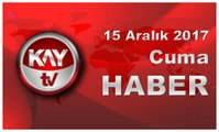 15 Aralık 2017 Kay Tv Haber