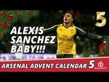 Arsenal Advent Calendar 5 | ALEXIS SANCHEZ BABY!!!