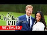 Prince Harry And Meghan Markle's Official Wedding Date Announced
