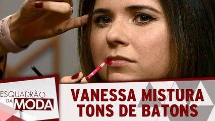 Vanessa mistura tons de batons e deixa make incrível