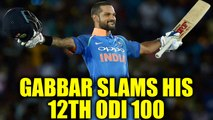 India vs SL 3rd ODI : Shikhar Dhawan hits 12th one day 100 in just 84 balls | Oneindia News